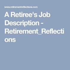 A Retiree's Job Description - Retirement_Reflections