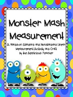 With eight different sized monsters the children must measure each one using what ever they have (ex. ruler, shoe lace, paper clip) to measure how tall each one is.
