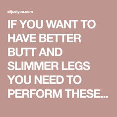 IF YOU WANT TO HAVE BETTER BUTT AND SLIMMER LEGS YOU NEED TO PERFORM THESE 12 SIMPLE EXERCISES - All Just You