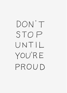 Don't stop until you are PROUD!  .  #dontstop #beproud #donteverstop #sparklesnsprouts #quotes #quotestoliveby #thoughtfortheday #quoteoftheday