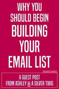 Why You Should Begin Building Your Email List. Like right now. A guest post from Ashley @ A Silver Twig // Miranda Nahmias Design Miranda Wright Nahmias