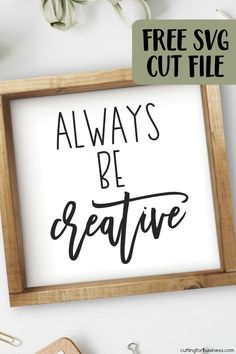 Free 'Always Be Creative' crafting or craft room SVG cut file for Silhouette Portrait or Cameo and Cricut Explore or Maker. Includes commercial use license. Craft Room Signs, Craft Room Decor, Wall Decor, Wall Art, Craft Quotes, Free Svg Cut Files, Creative Crafts, Be Creative, Silhouette Cameo Projects