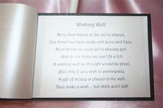 As my partner and i have everything we need for our home, we are asking for wishing well donations to buy our first home together, so here is a beautiful way to word a wishing well poem...