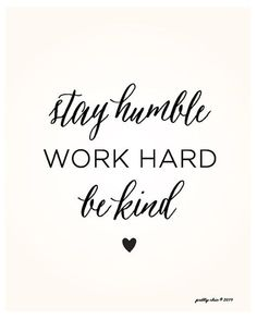 NEW!! Stay Humble. Work Hard. Be Kind. Art Print. [ black type on ivory or white background ] The perfect gift to share with someone special or https://www.etsy.com/listing/196066597/stay-humble-work-hard-be-kind?utm_content=buffer811f8&utm_medium=social&utm_source=pinterest.com&utm_campaign=buffer