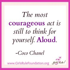 The most courageous act is still to think for yourself. Aloud. -Coco Chanel #‎girlsrule‬ ‪#‎knowyourworth‬ ‪#‎brilliantbeautifulbold‬ ‪‪#‎selfcare‬ ‪#‎dreambig‬