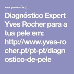 Diagnóstico Expert Yves Rocher para a tua pele em:    http://www.yves-rocher.pt/pt-pt/diagnostico-de-pele