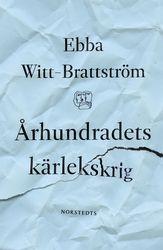 Århundradets kärlekskrig : En punktroman av Ebba Witt-Brattström hos Bokon