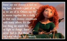 Merida: Carve Your Own Destiny  We all come from different places and have different expectations from our families growing up. Sometimes, however, what matters most is what we want to make of our own lives. Merida learns this the hard way, but ultimately carves out her destiny for herself.