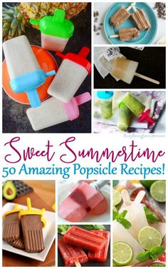 Sweet Summertime Popsicles Recipes! - 50 Amazing treats to help you beat the heat this year!