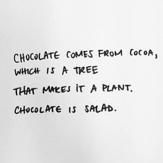 Chocolate comes from cocoa - I think I'll turn this saying into a cross stitch some day.