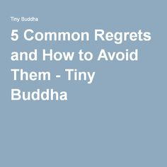 5 Common Regrets and How to Avoid Them - Tiny Buddha