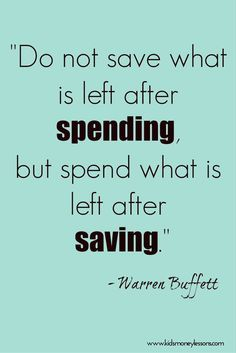 "A good message for kids: ""Do not save what is left after spending, but spend what is left after saving."" - Warren Buffett saving money tips Financial Peace, Financial Stress, Financial Literacy, Warren Buffett, Motivacional Quotes, Life Quotes, Wisdom Quotes, Drake Quotes, Lesson Quotes"