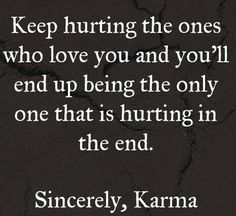 To one of my BIGGEST fans. How does it feel? I would have to care to feel hate. You deserve it. We all deserve the karma we get. And yes, karma is real! Bad Karma Quotes, Wisdom Quotes, True Quotes, Great Quotes, Words Quotes, Quotes To Live By, Wise Words, Motivational Quotes, Inspirational Quotes