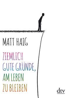 Ziemlich gute Gründe, am Leben zu bleiben: Matt Haig erzählt mit seiner Geschichte die Geschichte von Millionen Menschen: ein Phänomen unserer Zeit. Ein authent