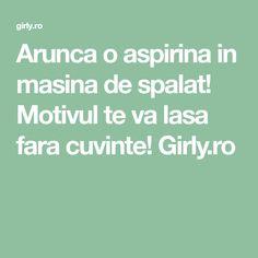 Arunca o aspirina in masina de spalat! Motivul te va lasa fara cuvinte! Girly.ro Good To Know, Health Fitness, Advice, Cleaning, Homemade, Tips, Shake, Pandora, Creative