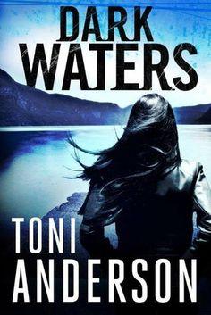 Dark Waters by Toni Anderson  | Publisher: Montlake Romance | Publication Date: August 6, 2013 | http://tonianderson.blogspot.com | #Thriller #suspense