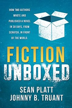 Fiction Unboxed: Publishing and Writing a Novel in 30 Day...