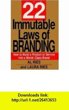 The 22 Immutable Laws of Branding 1st (first) edition Text Only Laura Ries ,   ,  , ASIN: B004PPOW6E , tutorials , pdf , ebook , torrent , downloads , rapidshare , filesonic , hotfile , megaupload , fileserve