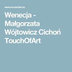 Wenecja - Małgorzata Wójtowicz Cichoń TouchOfArt