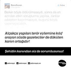 Alçakça yapılan terör eylemine kılıf arayan sözde gazeteciler de dökülen kanın ortağıdır!  Şehidin kanından siz de sorumlusunuz!