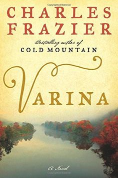 Varina - Sooner or later, history asks, which side were you on? In his powerful new novel, Charles Frazier returns to the time and place of Cold Mountain, vividly bringing to life the chaos and devastation of the Civil War. Book Club Books, Book Lists, The Book, Book Clubs, Book Nerd, Reading Lists, I Love Books, New Books, Good Books