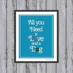 All You Need Is Love and a Dog 8 x 10 Print Custom by DnADesigned