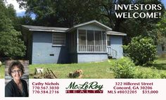 Home for Sale Pike County | 322 Hillcrest Street Concord, GA | MLS #8032205 2 Bdrm/1 Bath Estate owned home in Concord, GA. Block house with crawlspace. Needs work. Whole house heated by newer wall unit. Uses propane.Nice sized kitchenScreened in front and back porch  Outbuilding for storage. Fenced in back yard. Selling As Is, NO DISCLOSURE! Seller can NOT do any repairs. Contact Cathy at McLeRoy Realty 770.567.3030 | 770.468.3549