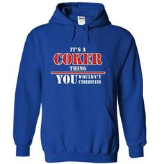 Its a COKER Thing, You Wouldnt Understand! - #mothers day gift #thoughtful gift. ORDER HERE  => https://www.sunfrog.com/Names/Its-a-COKER-Thing-You-Wouldnt-Understand-nmsoxlclkq-RoyalBlue-8067608-Hoodie.html?id=60505