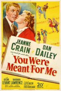 You Were Meant for Me (1948) 92 min  -  Musical  1920's bandleader Chuck Arnold meets hometown girl Peggy at one of the band's dances and next day weds her. Though she loves him, life on the road becomes increasingly difficult for her, but it is the 1929 Crash that makes things really tough for the both of them.  Directed by: Lloyd Bacon Produced by: Fred Kohlmar Written by: Valentine Davies & Elick Moll Starring: Dan Dailey, Jeanne Crain, Oscar Levant, Herbert Anderson, Barbara Lawrence…