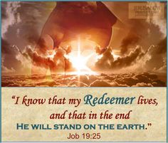 """Job 19:25 KJV!! ( http://kristiann1.com/2014/12/31/j1925/ ) """"For I know that my redeemer liveth, and that He shall stand at the latter day upon the Earth:"""" ✝✡Am Yisrael Chai, Yeshua Adonai✡✝ ✝✡Hallelujah & Shalom!! Kristi Ann✡✝"""