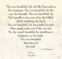 OH MY GOSH OH MY GOSH OH MY GOSH! YOU NEED TO READ THIS ONE!! Totally you baby!! :D much much more beautiful than just  looks! You are exactly what it says in this picture! Much more than that!! Deep deep into the soul! :)