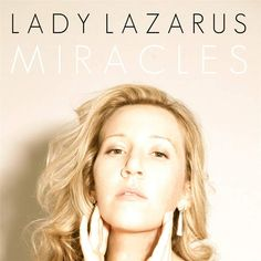 I wrote about the new Lady Lazarus album Miracles