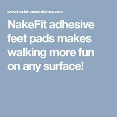NakeFit adhesive feet pads makes walking more fun on any surface!
