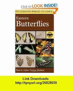 A Field Guide to Eastern Butterflies (Peterson Field Guide) Paul A. Opler, Roger Tory Peterson, Vichai Malikul , ISBN-10: 0395904536  ,  , ASIN: B005Q5SG5U , tutorials , pdf , ebook , torrent , downloads , rapidshare , filesonic , hotfile , megaupload , fileserve