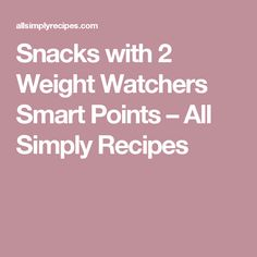 Snacks with 2 Weight Watchers Smart Points – All Simply Recipes