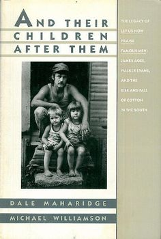 AND THEIR CHILDREN AFTER THEM by Dale Maharidge. Sold my copy to someone in West Lebanon, NH.