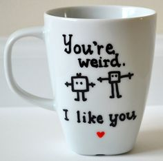 Weird Coffee Mug  You Are Weird I Like You 10 oz by DreamAndCraft