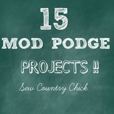 15 Mod Podge Tutorials (Sew Country Chick- DIY fashion and style) Diy Crafts For Gifts, Creative Crafts, Crafts To Make, Fun Crafts, Modge Podge Projects, Diy Craft Projects, Craft Blogs, Craft Ideas, Diy Mod Podge