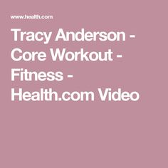 Tracy Anderson - Core Workout - Fitness - Health.com Video
