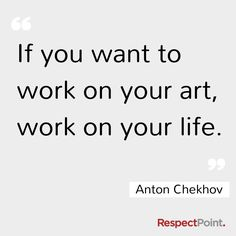 if you want to work on your art, work on your life Anton chekhov #achieveinnerpeace #achieve_inner_peace #find_inner_peace