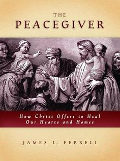 Books worth reading: The Peacegiver: How Christ Offers to Heal Our Hearts and Homes, by James Ferrell Lds Books, Books To Read, Catholic Books, Reading Lists, Book Lists, Life Changing Books, So Little Time, Great Books, Audio Books