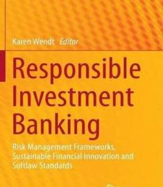 Responsible Investment Banking: Risk Management Frameworks Sustainable Financial Innovation And Softlaw Standards PDF