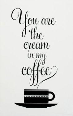 Eres la crema en mi café ♥