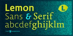 TD Lemon is an extensive set of fonts, offering 6 weights and a combination of Sans and Serif styling.