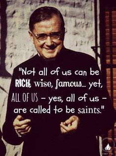 """St Josemaria Escriva -  """"...ALL OF US are called to be saints."""""""