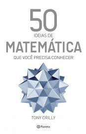 50 Ideias De Matematica Que Voce Precisa Saber Tony Crilly
