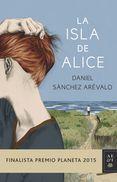 LA ISLA DE ALICE (FINALISTA PREMIO PLANETA 2015) - DANIEL SANCHEZ AREVALO. Comprar el libro y ver resumen online. Compra venta de libros de segunda mano.