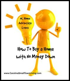 How to buy a home in North Carolina with no money down. The North Carolina Housing Finance Agency has several programs designed to help home buyers with limited funds for a down payment. Click on the photo to read about NC Home Advantage Loans.