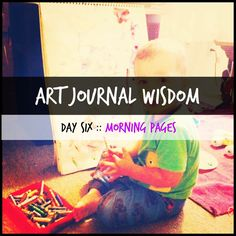 Dirty Footprints Studio: Art Journal Wisdom :: Day 6 :: Morning Pages