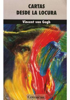 Cartas desde la locura. Vincent van Gogh.